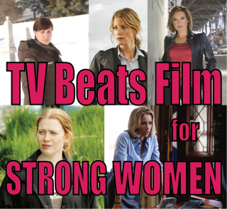 TV Beats Film for Strong Women – by Anne Brodie