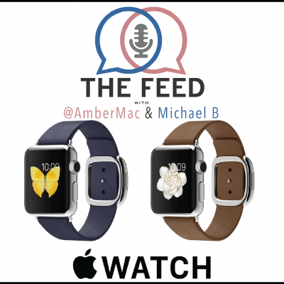 Wearing Apple Watch and Introducing The Feed with Amber Mac & Michael B